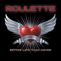 Roulette - Better Late Than Never