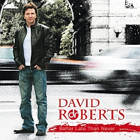 Roberts, David - Better Late Than Never