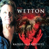 Wetton, John - Raised In Captivity