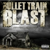 Bullet Train Blast - Nothing Remains