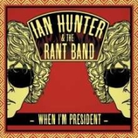 Hunter, Ian - When I'm President