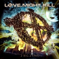 Love Might Kill - 2 Big 2 Fall