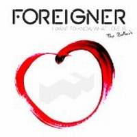 Foreigner - I Want To Know What Love Is - The Ballads, deluxe