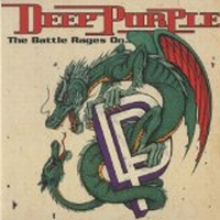 Deep Purple - The Battle Rages On/Come Hell Or High...