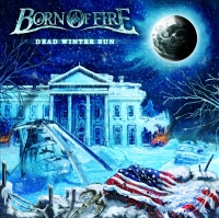 Born Of Fire - Dead Winter Sun