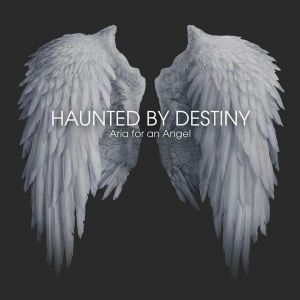 Haunted By Destiny - Aria For An Angel