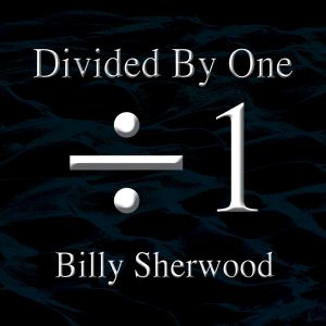 Sherwood, Billy - Divided By One