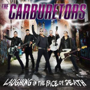 Carburetors - Laughing In The Face Of Death