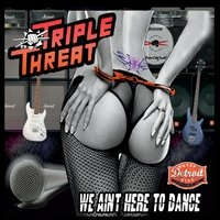 Triple Threat - We Ain't Here To Dance