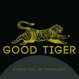 Good Tiger - A Head Full Of Moonlight