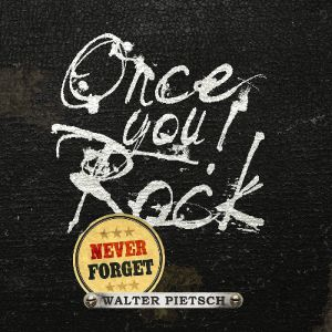Pietsch, Walter - Once You Rock, Never Forget