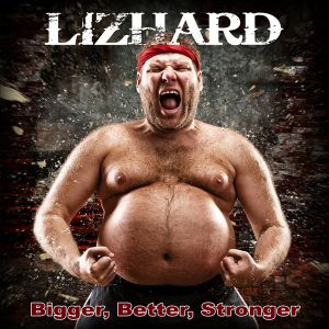 Lizhard - Bigger, Better, Stronger