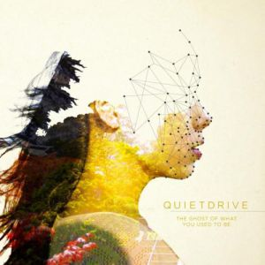 Quietdrive - The Ghost Of What You Used To Be