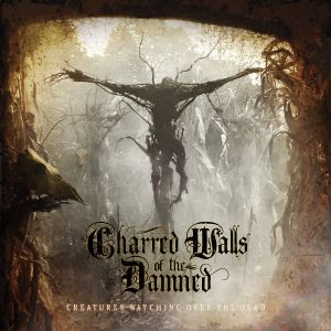 Charred Walls Of The Damned - Creatures Watches Over The Dead