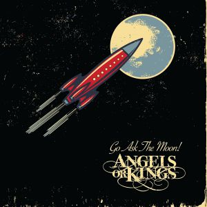 Angels Or Kings - Go Ask The Moon <b>- reduced pre-sale!</b>