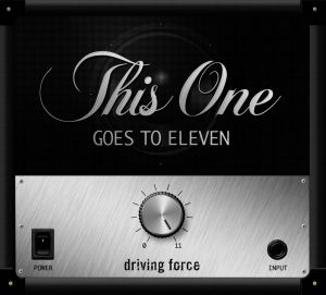 DRIVING FORCE - This One Goes To Eleven