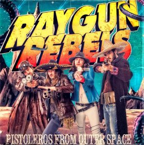 Raygun Rebels - Pistoleros From Outer Space