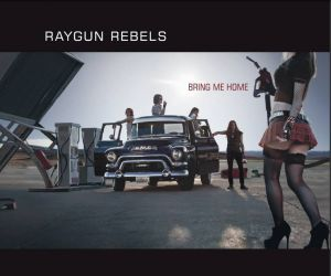 Raygun Rebels - Bring Me Home