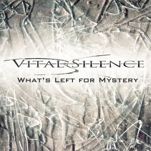 Vital Silence - What's Left For Mystery