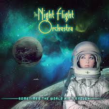 Night Flight Orchestra - Sometimes The World Ain't Enough