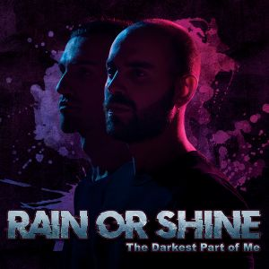 Rain or Shine - Darkest Part of Me