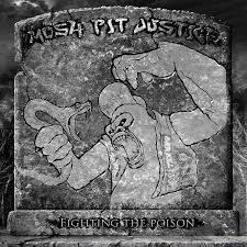 Mosh-Pit Justice - Fighting the Poison