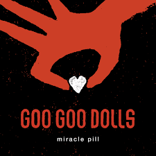 Goo Goo Dolls - Mracle Pill