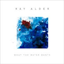 Alder Ray - What the Water Wants  (Bonustrack)