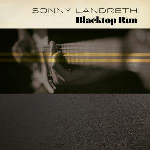 Landreth, Sonny - Blacktop Run