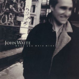 Waite, John - When You Were Mine