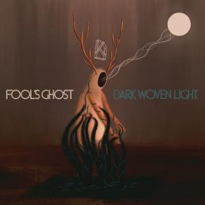 Fool's Ghost - Dark Woven Light
