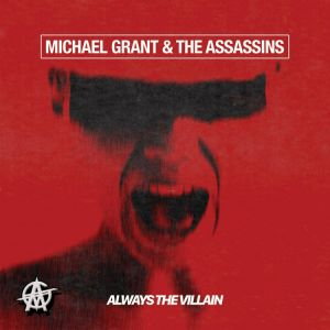Grant Michael & The Assassins - Always The Villain