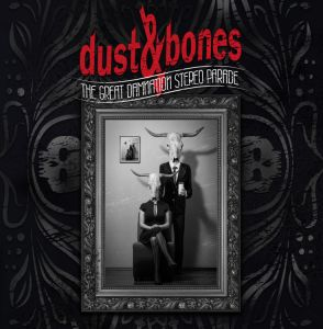 Dust And Bones - The Great Damnation Stereo Parade