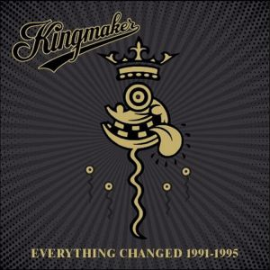 Kingmaker - Everything Changed 1991-1995