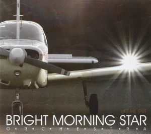 Bright Morning Star Orchestra - Lift Me Out