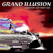 Grand Illusion - Ordinary Just Won't Do