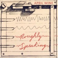 April Wine - Roughly Speaking