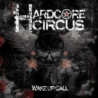 Hardcore Circus - Wake Up Call