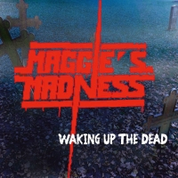 Maggie's Madness - Waking Up the Dead