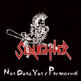 Slaughter - Not Dead Yet / Paranormal