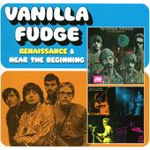 Vanilla Fudge - Renaissance / Hear The Beginning