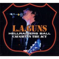 L.a. Guns - Hellraisers Ball - Caught In The Act