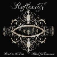 Reflexion - Dead To The Past, Blind For Tomorrow