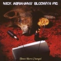 Mick Abrahams' Blodwyn Pig - Times Have Changed