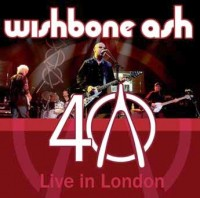 Wishbone Ash - 40th Anniversary Concert - Live In London