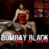 Bombay Black - Love You To Death