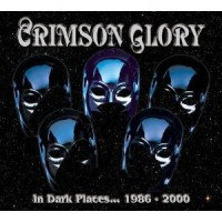 Crimson Glory - In Dark Places 1986 - 2000