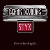 DeYoung, Dennis - Dennis DeYoung And The Music Of STYX Live In Los Angeles