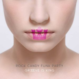 Rock Candy Funk Party - Groove Is King