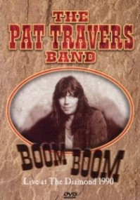 Travers, Pat - Boom Boom - Live At The Diamond 1990